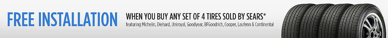 FREE installation (by Sears sponsored rebate*)  when you get any set of 4 tires sold by Sears featuring Michelin, Diehard, Uniroyal, Goodyear, BF Goodrich, Cooper, Laufenn & Continental