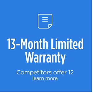 13-month Limited Warranty | Competitors offer 12 | Learn More
