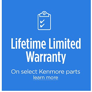 Lifetime Limited Warranty on select Kenmore Parts |  Learn More