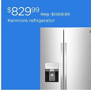 Kenmore Refrigerator $829.99 reg. $1369.99