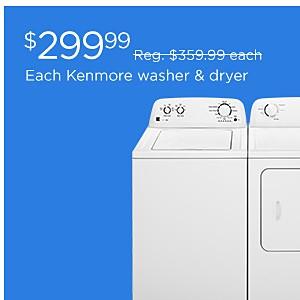 Each Kenmore Washer & Dryer $299.99, reg. $359.99 each