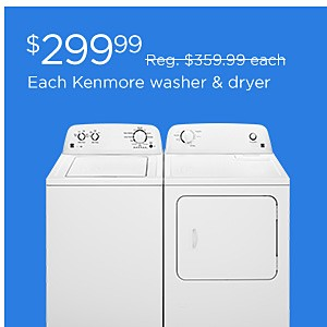 Each Kenmore Washer & Dryer $299.99, reg. $359.99 each