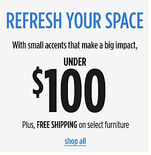 Refresh your space with small accents that make a big impact, under $100 | Plus, FREE SHIPPING on select furniture | shop all