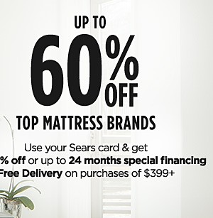 Up to 60% off top mattresses brands | Use your Sears card & get extra 5% off or 0% financing for up to 24 months | Free delivery on purchases of $399+