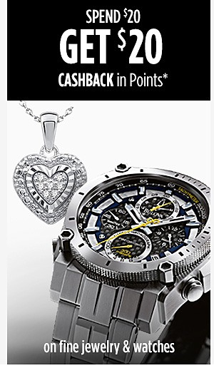 Spend $20 Get $20 CASHBACK in Points on Fine jewelry & watches
