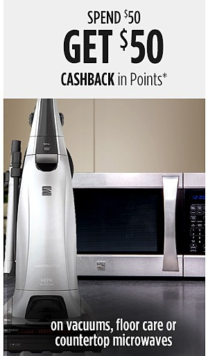 Spend $50 Get $50 CASHBACK in Points on Vacuums, Floor Care or countertop microwaves
