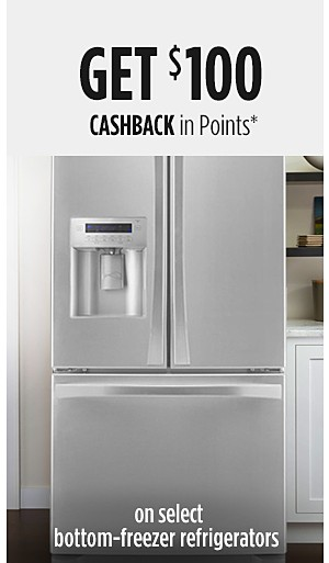 Get $100 CASHBACK in Points on select bottom-freezer refrigerators