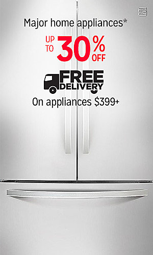 Up to 30% off major home appliances   Free Delivery on appliances $399+