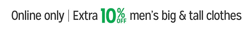 Online only Extra 10% off mens big & tall clothes