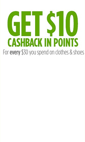 Get $10 CASHBACK in points for every $30 you spend on clothes & shoes