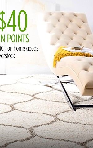 Get $40 CASHBACK in points for EVERY $40 you spend on home goods from Overstock
