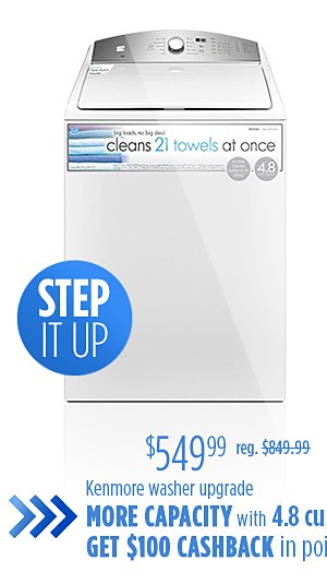 Step it up $549.99 Kenmore washer upgrade with more capacity 4.8 cu ft. plus get $100 CASHBACK in points*