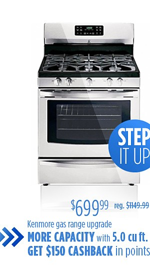 Step it up $649.99 Kenmore gas range upgrade with more capacity 5.0 cu ft. plus get $150 CASHBACK in points*