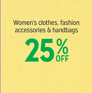 25% off women's clothing, fashion accessories & handbags