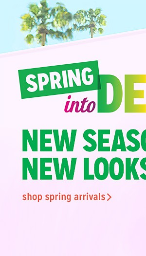 New Season, new looks | shop spring arrivals