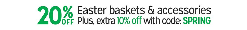 20% off Easter baskets & accessories Plus, extra 10% off with code: SPRING