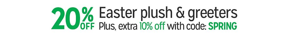 20% off Easter plush & greeters Plus, extra 10% off with code: SPRING
