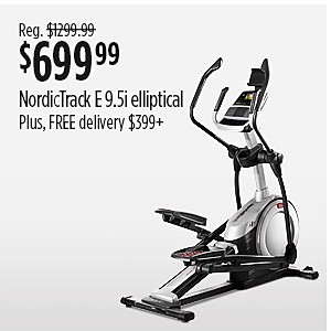Sale $699.99 NordicTrack E 9.5i Elliptical reg $1299.99