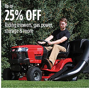 Up to�25% off� riding mowers, gas power, storage & more