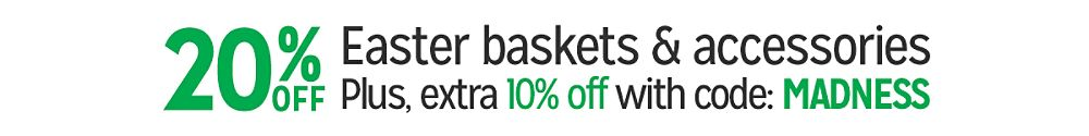 20% off Easter baskets & accessories Plus, extra 10% off with code: MADNESS