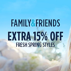 Family & Friends! Extra 15% off Fresh Spring Styles