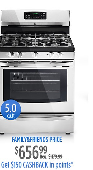 Family & Friends Price $656.99 | Reg. Price $1179.99 | Kenmore gas range 5.0 cu ft. plus get $150 CASHBACK in points*