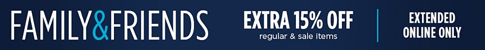 Family & Friends Extra 15% off regular & sale items Extended Online Only