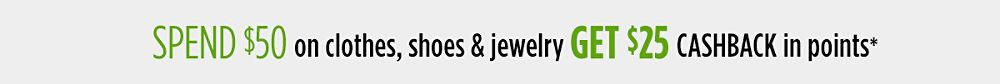 Spend $50 on clothes, shoes & jewelry, get $25 CASHBACK in points