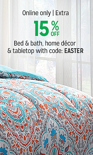 Online only | Extra 15% off bed & bath, home decor & tabletop with code: EASTER