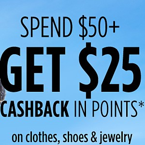 Spend $50+ GET $25 CASHBACK in points on clothes, shoes & jewelry