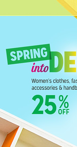 25% off Women's clothes, fashion accessories & handbags