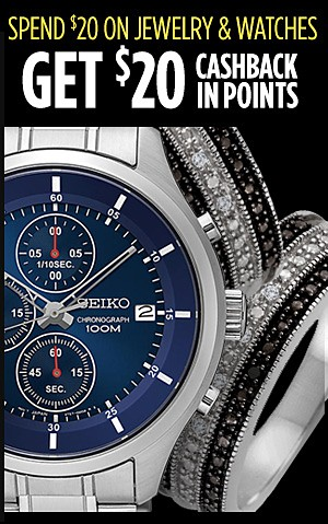 Spend $20 on Jewelry & watches Get $20 CASHBACK in points