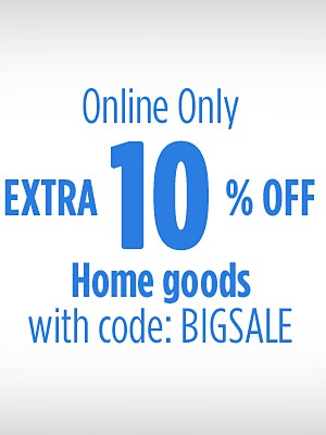 Online Only! Extra 10% off Home goods with code: BIGSALE