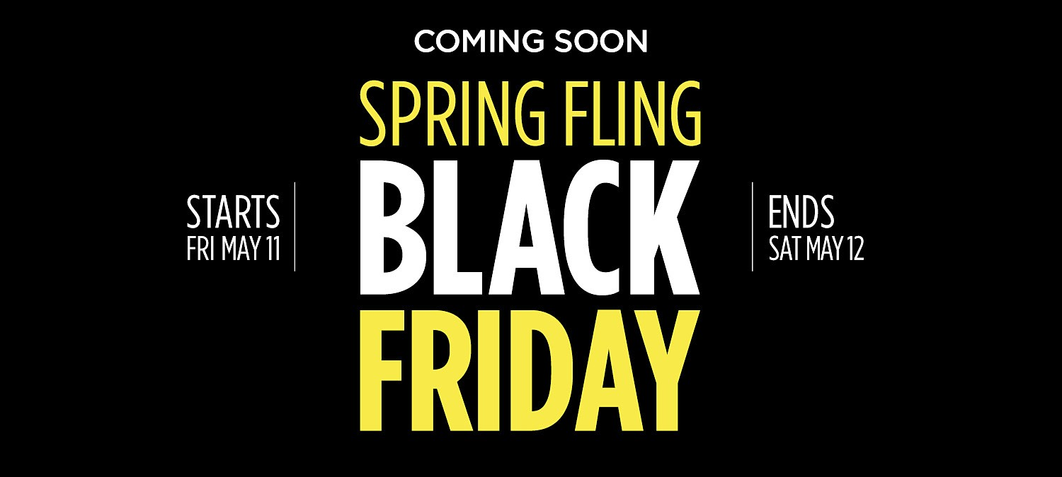 Spring Black Friday Coming Soon  |  Shop Online Fri May 11, 12AM CST