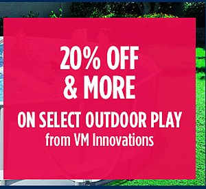 20% off & more on select Outdoor Play from VM Innovations