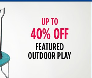 Up to 40% off featured outdoor play