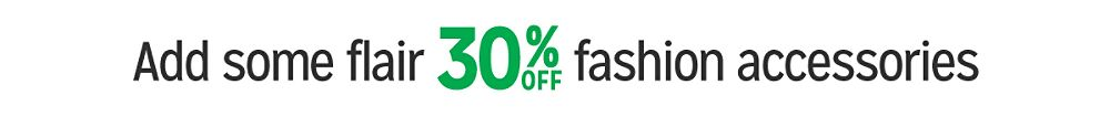 Add some flair 30% off fashion accessories