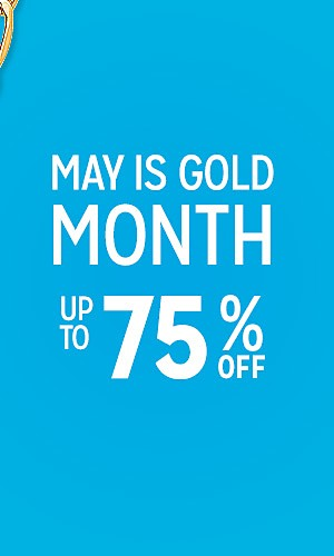 May is Gold Month | Up to 75% off
