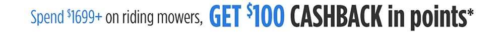 Spend $1699+ on riding mowers, get $100 CASHBACK in points