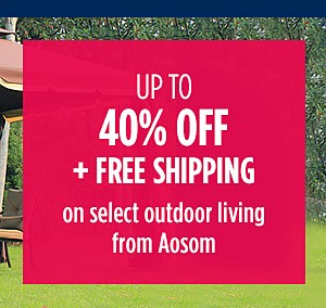 Up to 40% off & more plus FREE SHIPPING on select Outdoor Living from Aosom