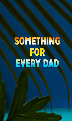 Something for Every Dad | Shop Father's Day gifts
