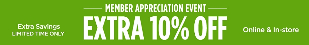 Member Appreciation Event! Extra 10% off. Online & In-Store. Extra Savings for a Limited Time Only