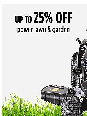 Up to 25% off power lawn and garden