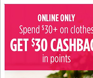 Spend $30 on clothes, Get $30 CASHBACK in points