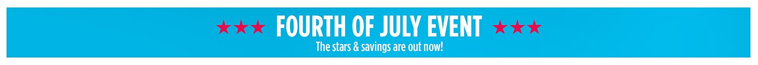 Fourth of July Event  |  The stars & savings are out now!