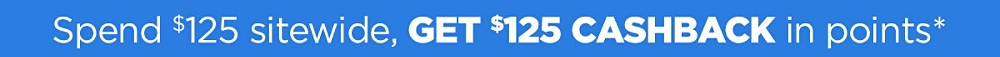 Spend $125 or more sitewide, Get $125 CASHBACK in points