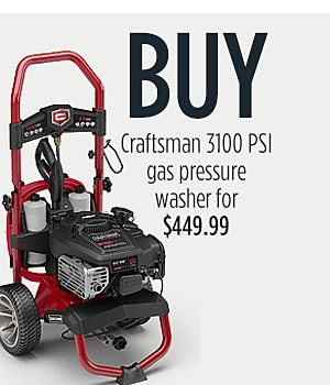 Buy: Craftsman 3100 PSI Gas Pressure Washer at $449.99 Get: Briggs & Stratton Surface Cleaner FREE  $79.99 value