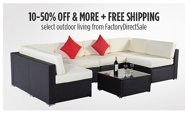 10% to 50% off & more plus FREE SHIPPING on select outdoor living from factorydirectsale