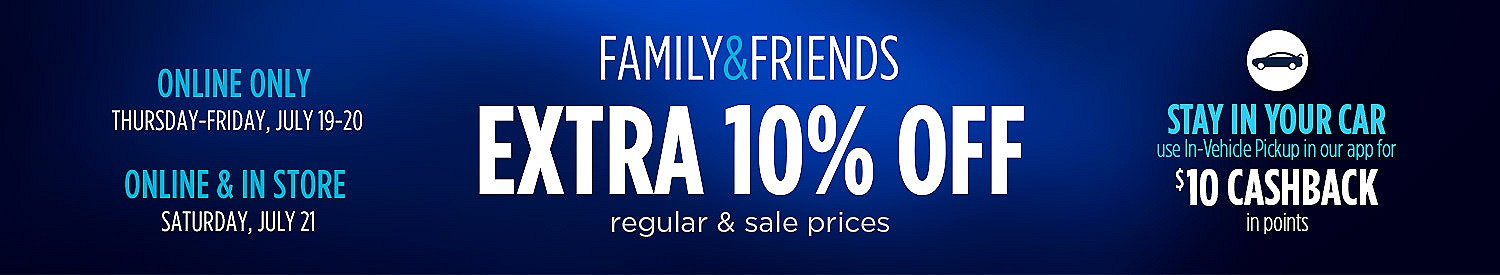 Family & Friends  |  Extra 10% off regular & sale prices