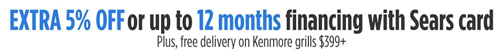 Extra 5% off or 12 months special financing with Sears card | Plus, free delivery on Kenmore grills $399+
